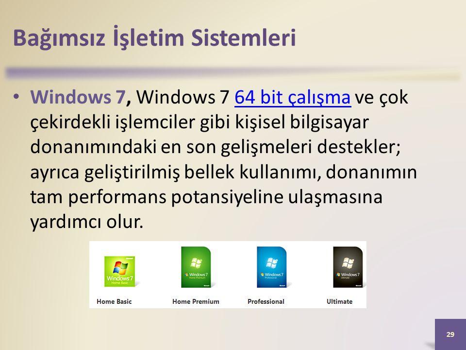 Bağımsız İşletim Sistemleri • Windows 7, Windows 7 64 bit çalışma ve çok çekirdekli işlemciler gibi kişisel bilgisayar donanımındaki en son gelişmeler