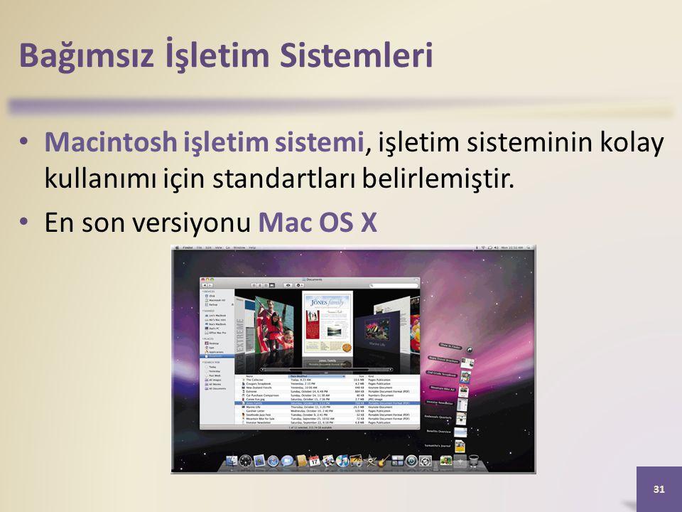 Bağımsız İşletim Sistemleri • Macintosh işletim sistemi, işletim sisteminin kolay kullanımı için standartları belirlemiştir. • En son versiyonu Mac OS