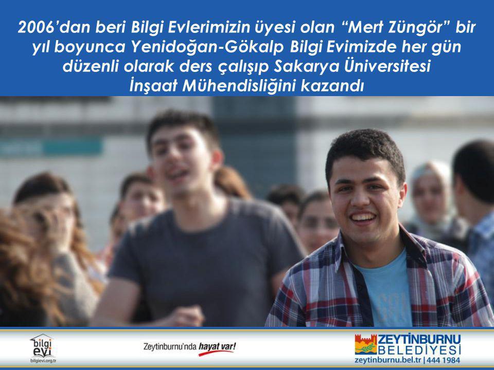 """2006'dan beri Bilgi Evlerimizin üyesi olan """"Mert Züngör"""" bir yıl boyunca Yenidoğan-Gökalp Bilgi Evimizde her gün düzenli olarak ders çalışıp Sakarya Ü"""
