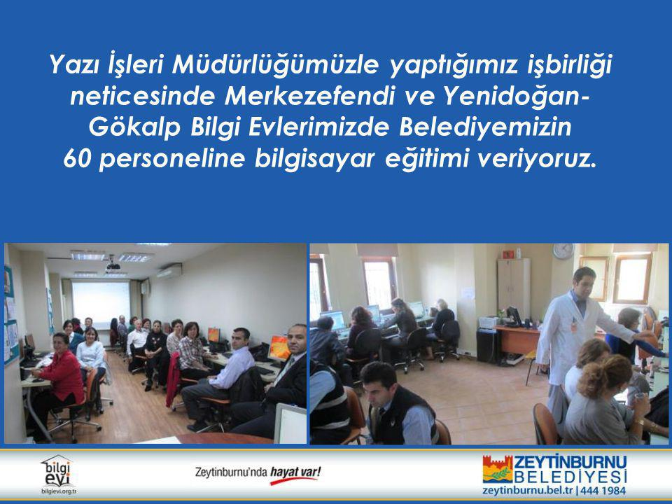 Yazı İşleri Müdürlüğümüzle yaptığımız işbirliği neticesinde Merkezefendi ve Yenidoğan- Gökalp Bilgi Evlerimizde Belediyemizin 60 personeline bilgisaya
