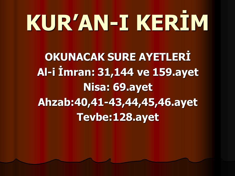KUR'AN-I KERİM OKUNACAK SURE AYETLERİ Al-i İmran: 31,144 ve 159.ayet Nisa: 69.ayet Ahzab:40,41-43,44,45,46.ayetTevbe:128.ayet