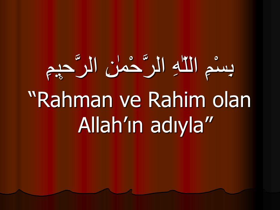 """بِسْمِ اللّٰهِ الرَّحْمٰنِ الرَّح۪يمِ """"Rahman ve Rahim olan Allah'ın adıyla"""""""