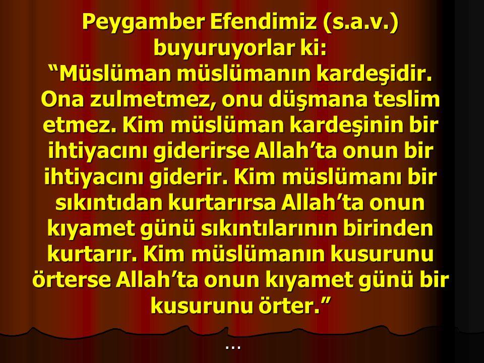 """Peygamber Efendimiz (s.a.v.) buyuruyorlar ki: """"Müslüman müslümanın kardeşidir. Ona zulmetmez, onu düşmana teslim etmez. Kim müslüman kardeşinin bir ih"""