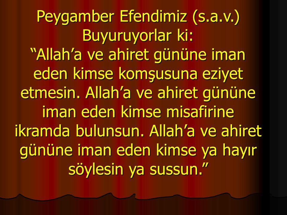 """Peygamber Efendimiz (s.a.v.) Buyuruyorlar ki: """"Allah'a ve ahiret gününe iman eden kimse komşusuna eziyet etmesin. Allah'a ve ahiret gününe iman eden k"""