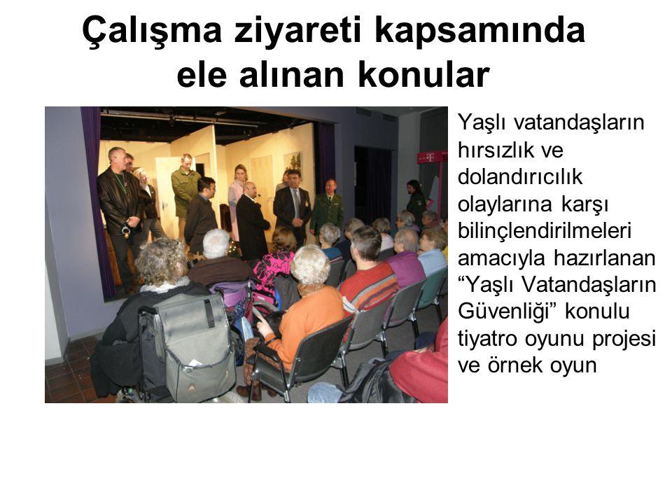 Çalışma ziyareti kapsamında ele alınan konular Yaşlı vatandaşların hırsızlık ve dolandırıcılık olaylarına karşı bilinçlendirilmeleri amacıyla hazırlanan Yaşlı Vatandaşların Güvenliği konulu tiyatro oyunu projesi ve örnek oyun