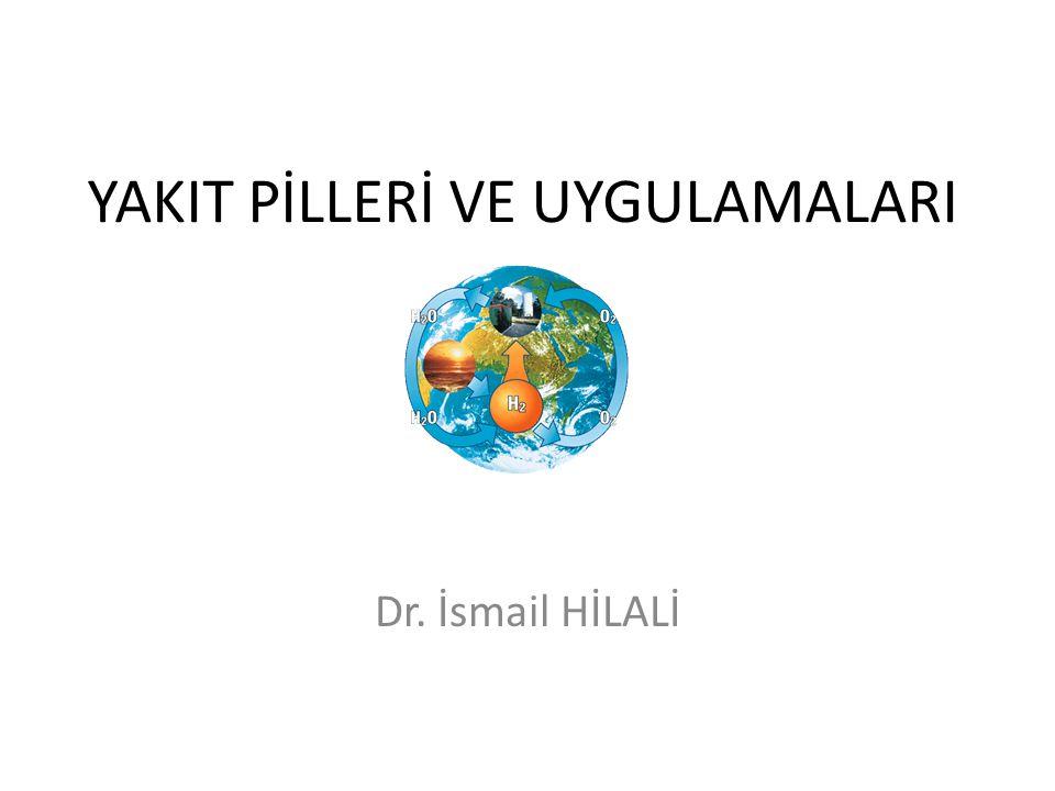 YAKIT PİLLERİ VE UYGULAMALARI Dr. İsmail HİLALİ