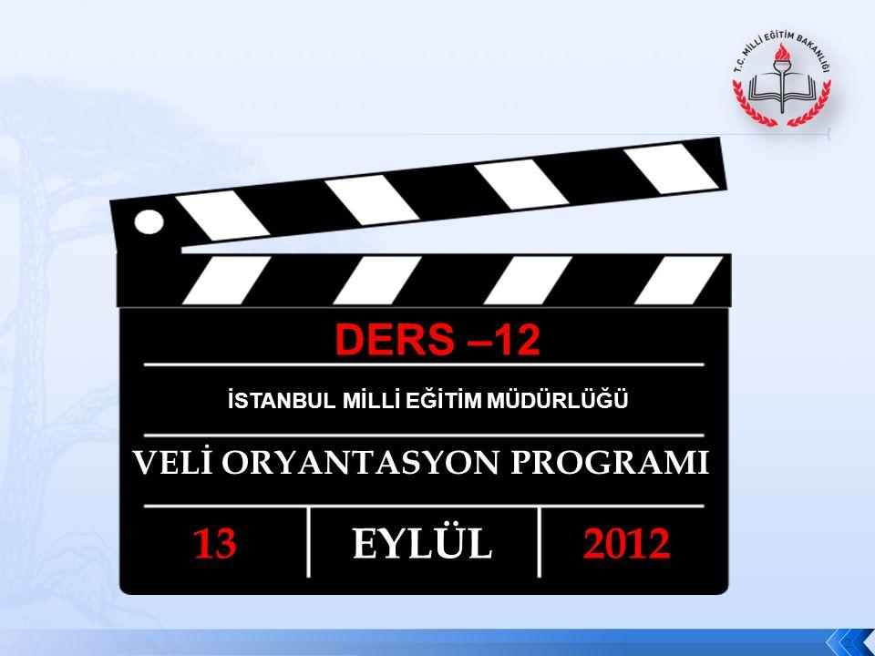 2 DERS –12 İSTANBUL MİLLİ EĞİTİM MÜDÜRLÜĞÜ VELİ ORYANTASYON PROGRAMI 13EYLÜL2012
