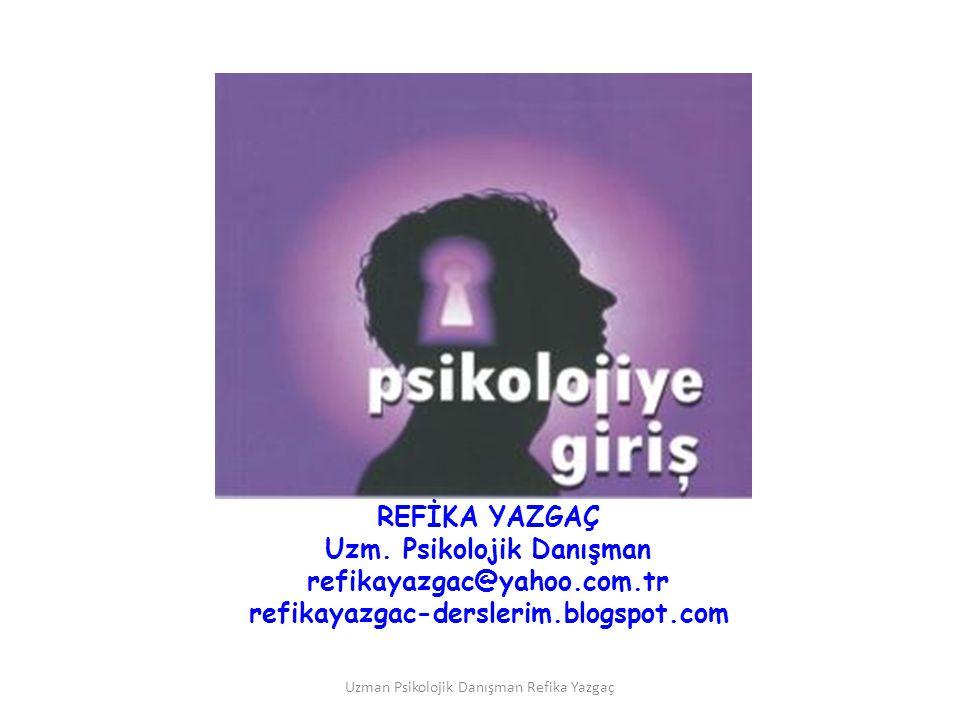 Uzman Psikolojik Danışman Refika Yazgaç REFİKA YAZGAÇ Uzm. Psikolojik Danışman refikayazgac@yahoo.com.tr refikayazgac-derslerim.blogspot.com