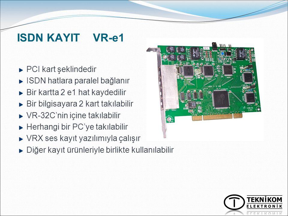 ISDN KAYIT VR-e1 PCI kart şeklindedir ISDN hatlara paralel bağlanır Bir kartta 2 e1 hat kaydedilir Bir bilgisayara 2 kart takılabilir VR-32C'nin içine