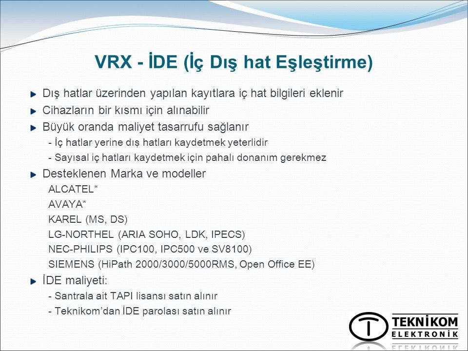 VRX - İDE (İç Dış hat Eşleştirme) Dış hatlar üzerinden yapılan kayıtlara iç hat bilgileri eklenir Cihazların bir kısmı için alınabilir Büyük oranda ma