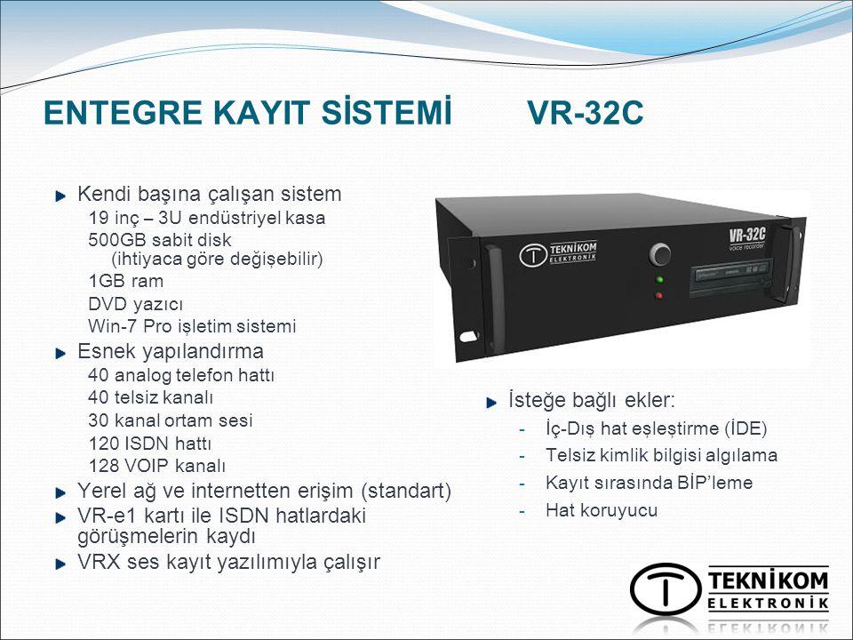 ENTEGRE KAYIT SİSTEMİ VR-32C Kendi başına çalışan sistem 19 inç – 3U endüstriyel kasa 500GB sabit disk (ihtiyaca göre değişebilir) 1GB ram DVD yazıcı