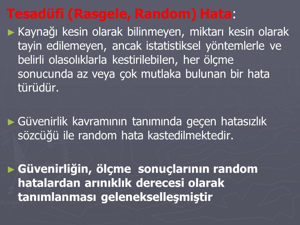 Tesadüfi (Rasgele, Random) Hata: ► ► Kaynağı kesin olarak bilinmeyen, miktarı kesin olarak tayin edilemeyen, ancak istatistiksel yöntemlerle ve belirl