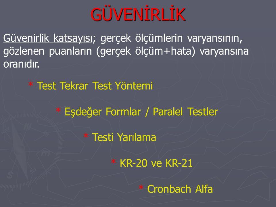GÜVENİRLİK Güvenirlik katsayısı; gerçek ölçümlerin varyansının, gözlenen puanların (gerçek ölçüm+hata) varyansına oranıdır. * Test Tekrar Test Yöntemi