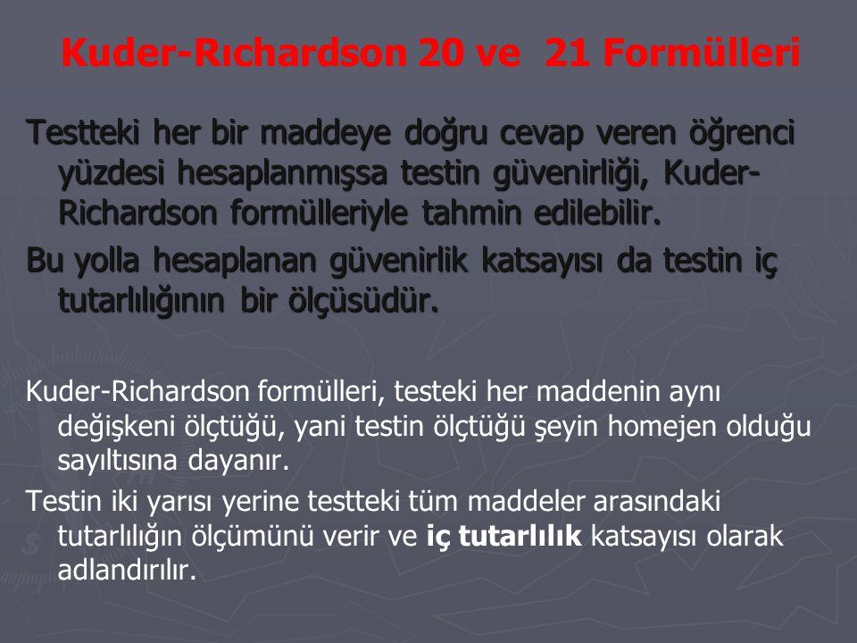 Kuder-Rıchardson 20 ve 21 Formülleri Testteki her bir maddeye doğru cevap veren öğrenci yüzdesi hesaplanmışsa testin güvenirliği, Kuder- Richardson fo