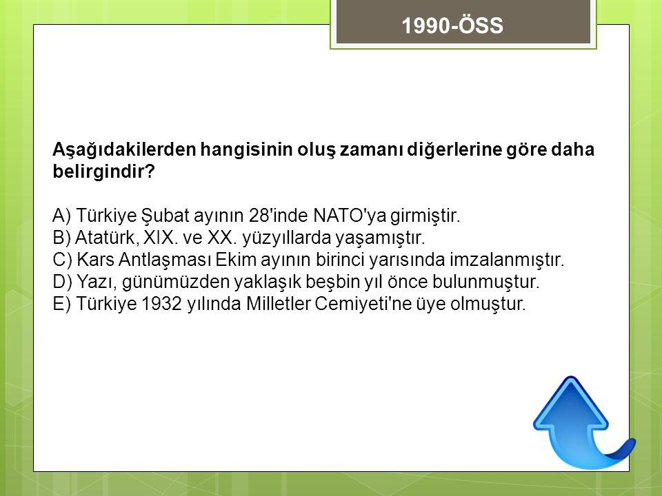 Aşağıdakilerden hangisinin oluş zamanı diğerlerine göre daha belirgindir? A) Türkiye Şubat ayının 28'inde NATO'ya girmiştir. B) Atatürk, XIX. ve XX. y