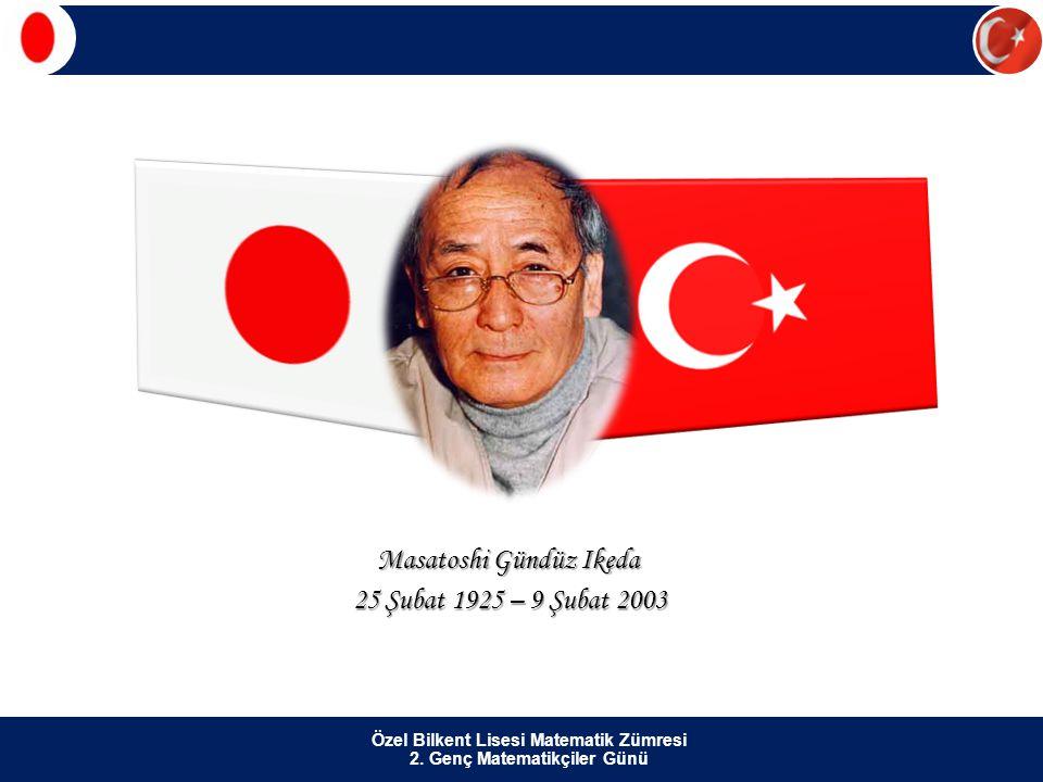 Özel Bilkent Lisesi Matematik Zümresi 2. Genç Matematikçiler Günü Masatoshi Gündüz Ikeda 25 Şubat 1925 – 9 Şubat 2003