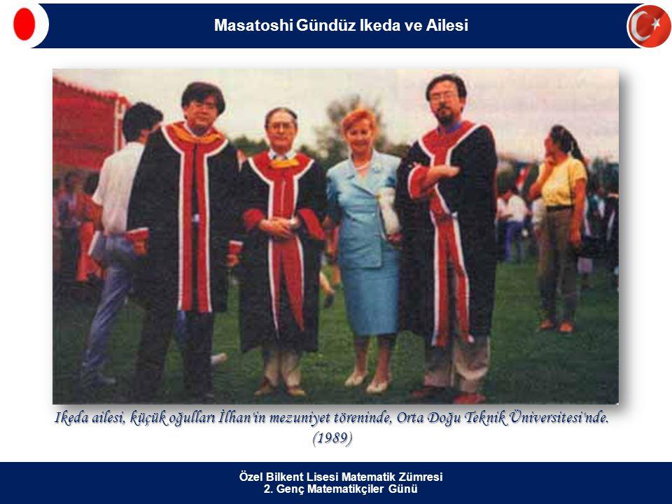 Özel Bilkent Lisesi Matematik Zümresi 2. Genç Matematikçiler Günü Ikeda ailesi, küçük oğulları İlhan'in mezuniyet töreninde, Orta Doğu Teknik Üniversi