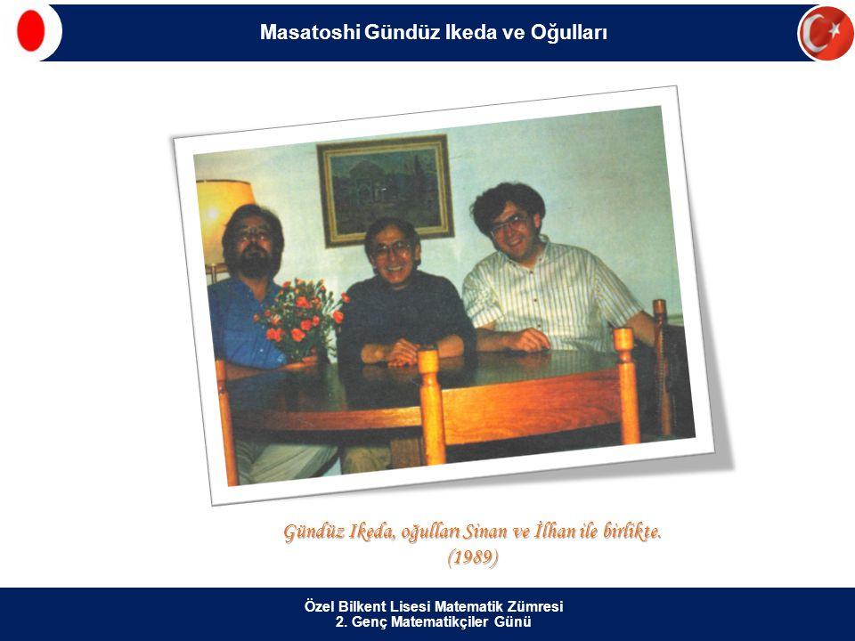 Özel Bilkent Lisesi Matematik Zümresi 2. Genç Matematikçiler Günü Gündüz Ikeda, oğulları Sinan ve İlhan ile birlikte. (1989) Masatoshi Gündüz Ikeda ve