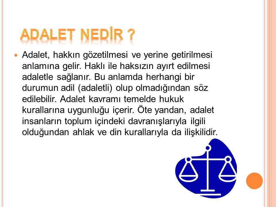  Adalet, hakkın gözetilmesi ve yerine getirilmesi anlamına gelir.