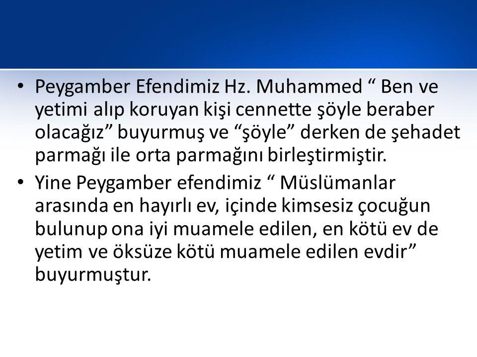"""• Peygamber Efendimiz Hz. Muhammed """" Ben ve yetimi alıp koruyan kişi cennette şöyle beraber olacağız"""" buyurmuş ve """"şöyle"""" derken de şehadet parmağı il"""
