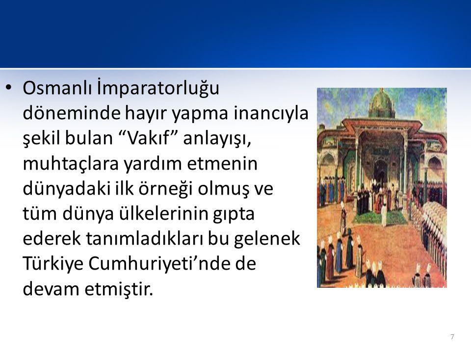 """• Osmanlı İmparatorluğu döneminde hayır yapma inancıyla şekil bulan """"Vakıf"""" anlayışı, muhtaçlara yardım etmenin dünyadaki ilk örneği olmuş ve tüm düny"""