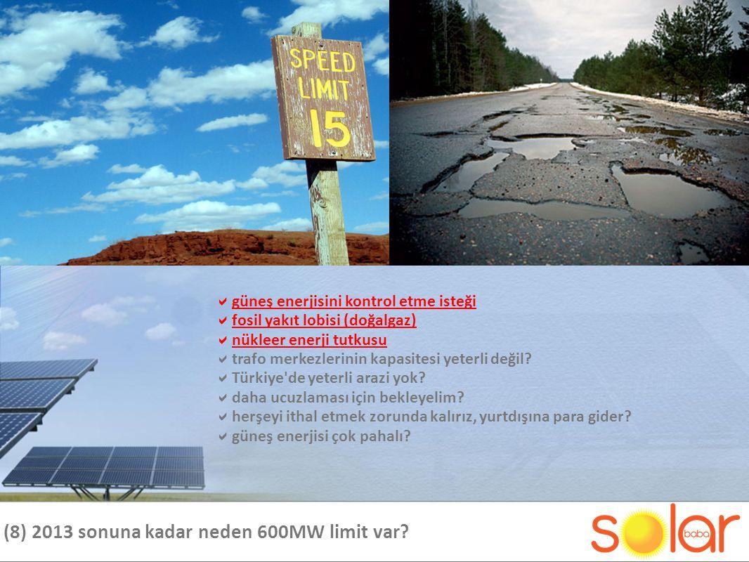 (8) 2013 sonuna kadar neden 600MW limit var.