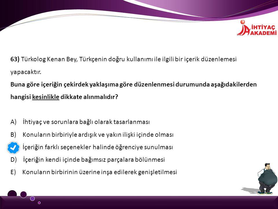 63) Türkolog Kenan Bey, Türkçenin doğru kullanımı ile ilgili bir içerik düzenlemesi yapacaktır. Buna göre içeriğin çekirdek yaklaşıma göre düzenlenmes
