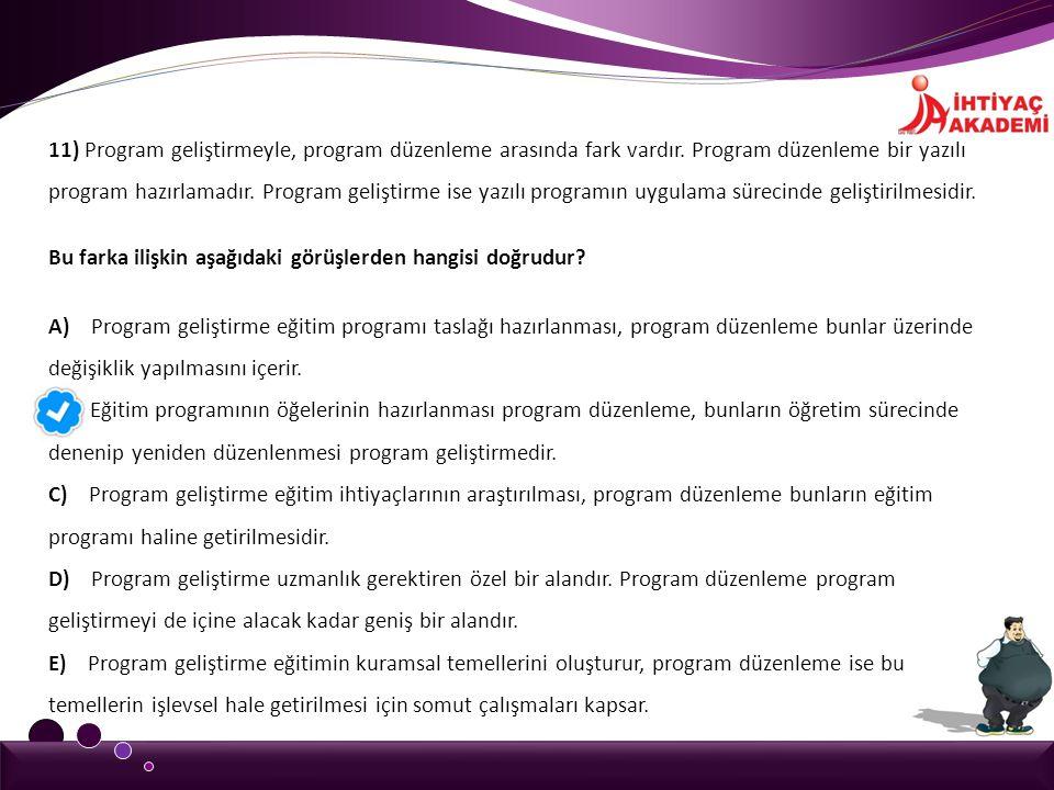 11) Program geliştirmeyle, program düzenleme arasında fark vardır. Program düzenleme bir yazılı program hazırlamadır. Program geliştirme ise yazılı pr