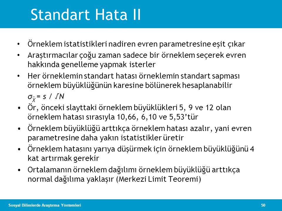 50Sosyal Bilimlerde Araştırma Yöntemleri Standart Hata II • Örneklem istatistikleri nadiren evren parametresine eşit çıkar • Araştırmacılar çoğu zaman