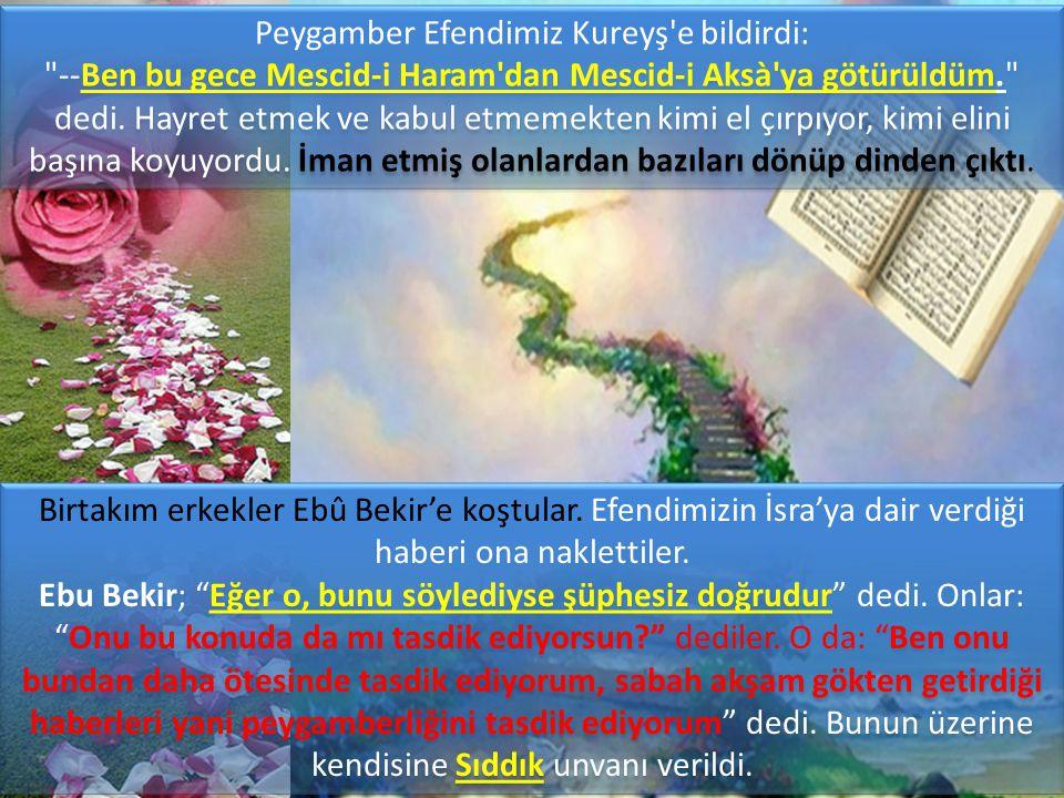 Peygamber Efendimiz Kureyş e bildirdi: --Ben bu gece Mescid-i Haram dan Mescid-i Aksà ya götürüldüm. dedi.