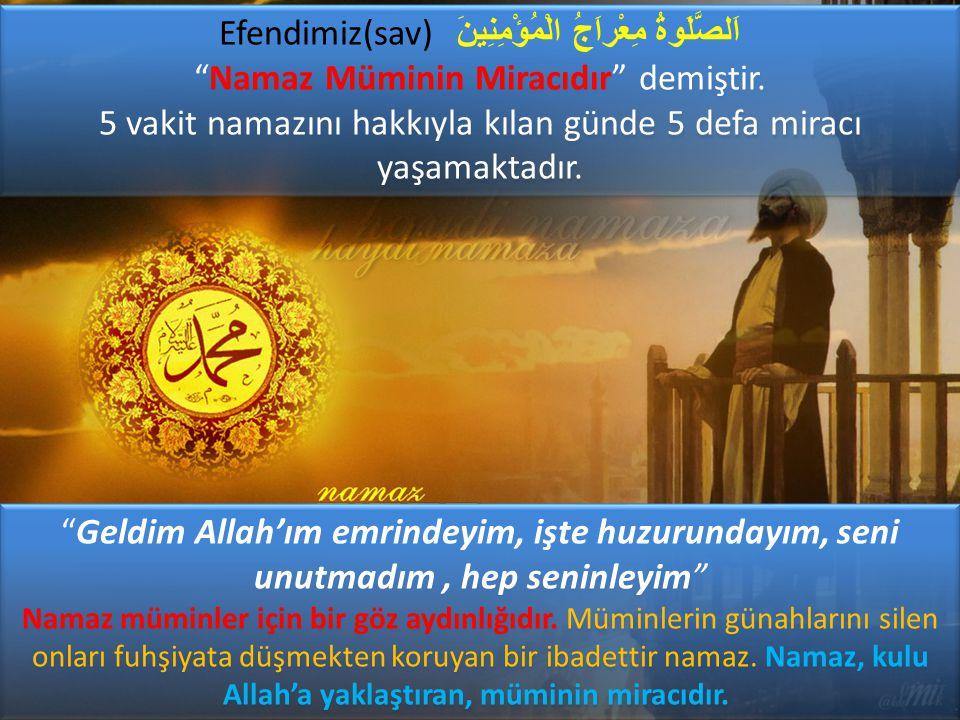 """""""Geldim Allah'ım emrindeyim, işte huzurundayım, seni unutmadım, hep seninleyim"""" Namaz müminler için bir göz aydınlığıdır. Müminlerin günahlarını silen"""