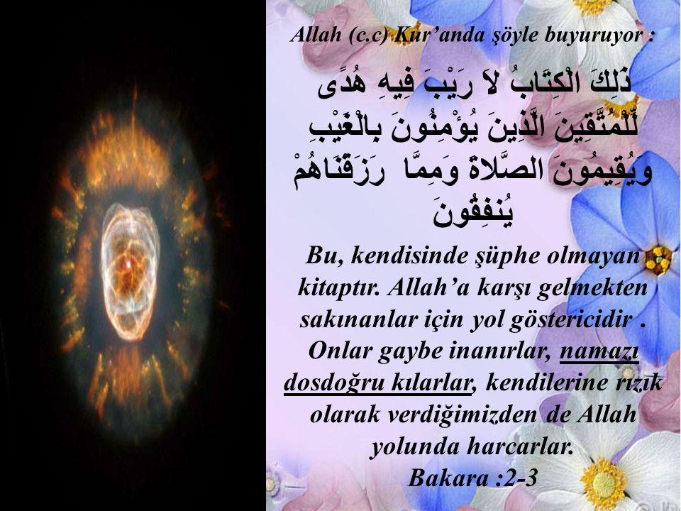 Allah (c.c) Kur'anda şöyle buyuruyor : ذَلِكَ الْكِتَابُ لاَ رَيْبَ فِيهِ هُدًى لِّلْمُتَّقِينَ الَّذِينَ يُؤْمِنُونَ بِالْغَيْبِ وَيُقِيمُونَ الصَّلا