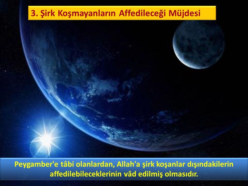 Peygamber'e tâbi olanlardan, Allah'a şirk koşanlar dışındakilerin affedilebileceklerinin vâd edilmiş olmasıdır. 3. Şirk Koşmayanların Affedileceği Müj