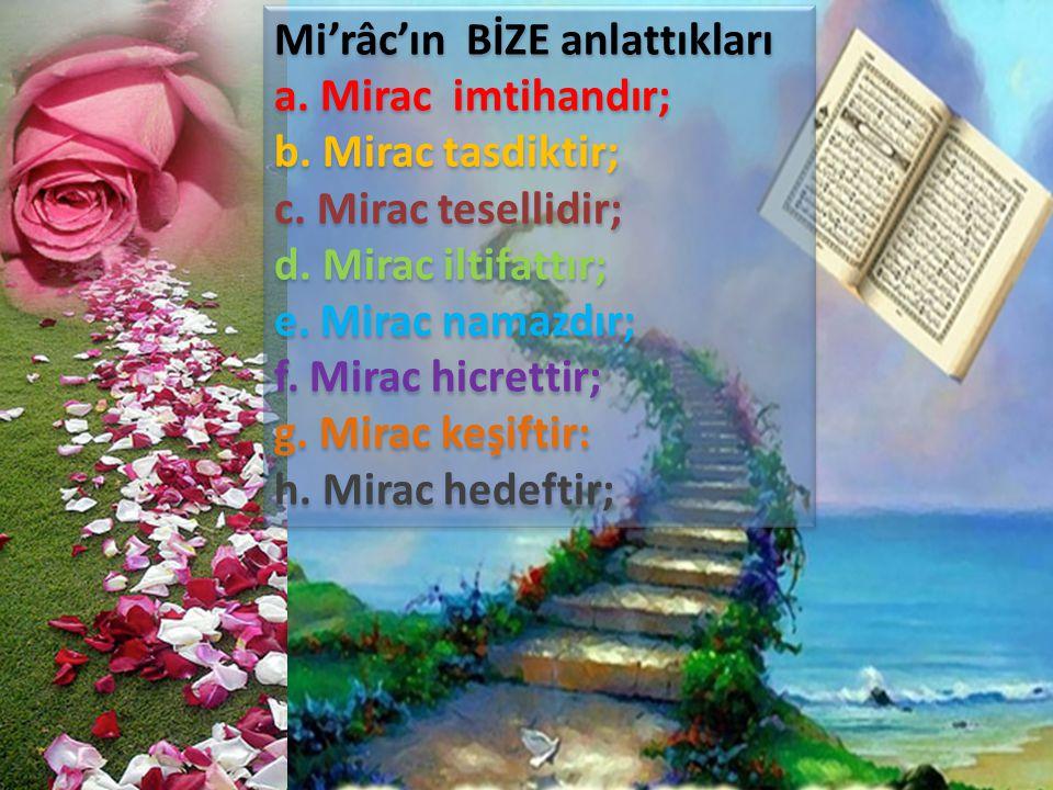 Mi'râc'ın BİZE anlattıkları a. Mirac imtihandır; b. Mirac tasdiktir; c. Mirac tesellidir; d. Mirac iltifattır; e. Mirac namazdır; f. Mirac hicrettir;