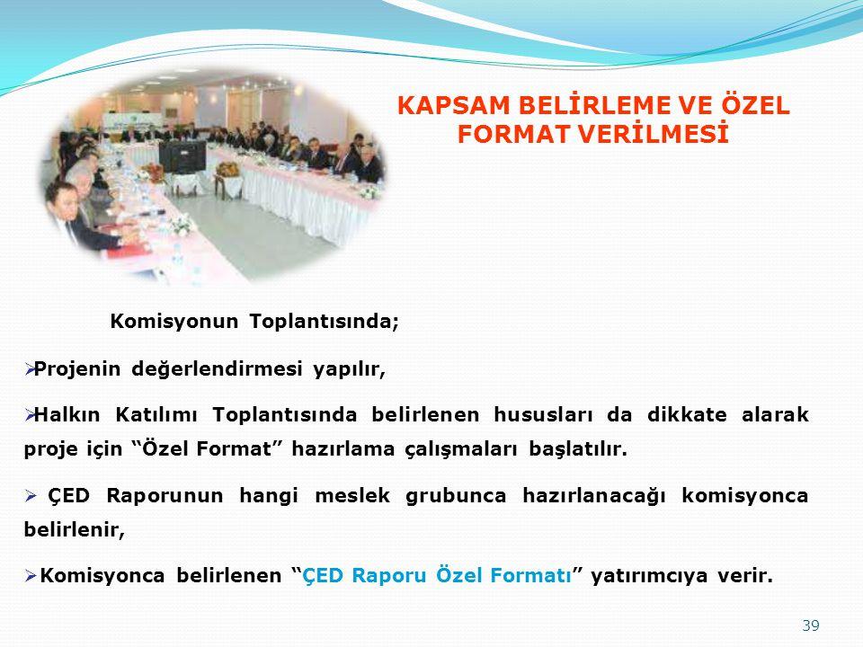 """Komisyonun Toplantısında;  Projenin değerlendirmesi yapılır,  Halkın Katılımı Toplantısında belirlenen hususları da dikkate alarak proje için """"Özel"""