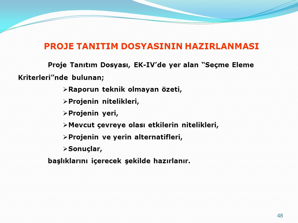 """PROJE TANITIM DOSYASININ HAZIRLANMASI Proje Tanıtım Dosyası, EK-IV'de yer alan """"Seçme Eleme Kriterleri""""nde bulunan;  Raporun teknik olmayan özeti, """