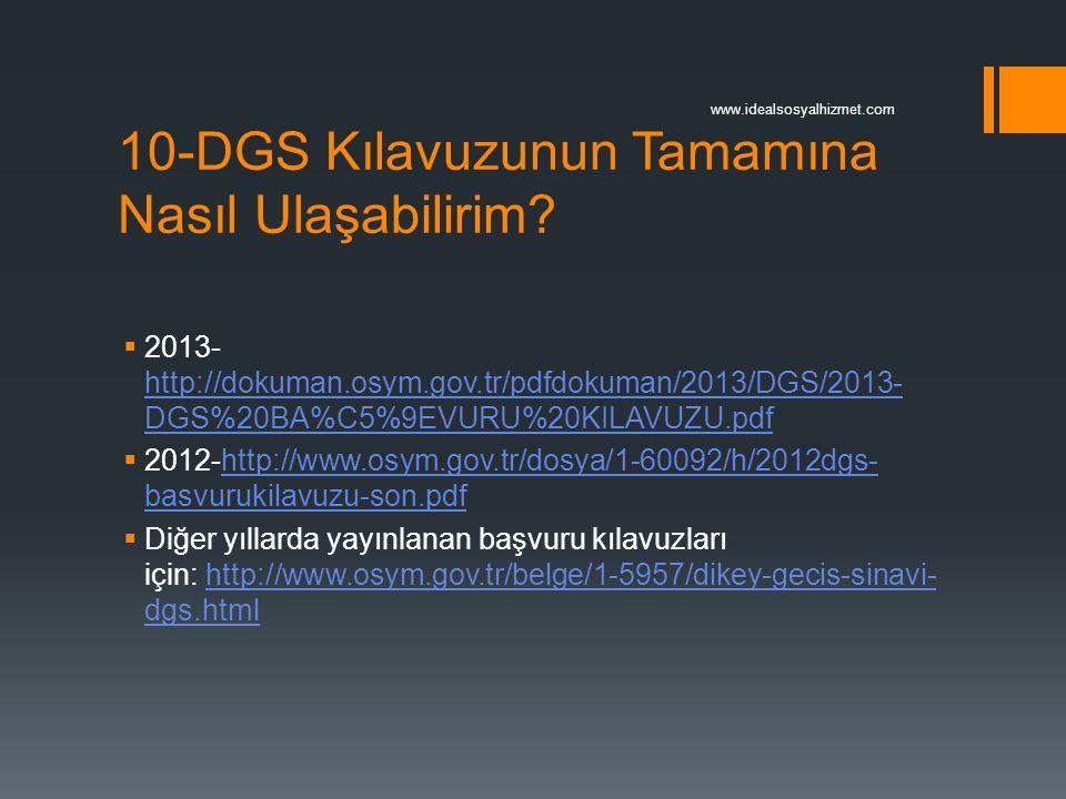 10-DGS Kılavuzunun Tamamına Nasıl Ulaşabilirim?  2013- http://dokuman.osym.gov.tr/pdfdokuman/2013/DGS/2013- DGS%20BA%C5%9EVURU%20KILAVUZU.pdf http://