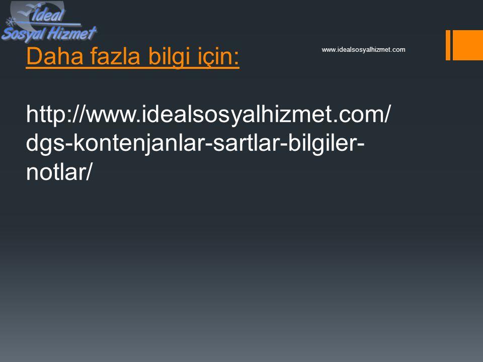 Daha fazla bilgi için: http://www.idealsosyalhizmet.com/ dgs-kontenjanlar-sartlar-bilgiler- notlar/ www.idealsosyalhizmet.com