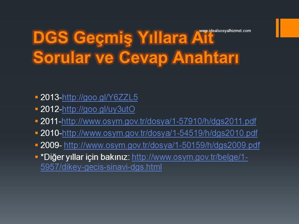  2013-http://goo.gl/Y6ZZL5http://goo.gl/Y6ZZL5  2012-http://goo.gl/uy3utOhttp://goo.gl/uy3utO  2011-http://www.osym.gov.tr/dosya/1-57910/h/dgs2011.
