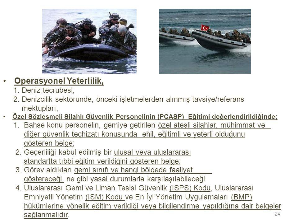 •Operasyonel Yeterlilik, 1. Deniz tecrübesi, 2. Denizcilik sektöründe, önceki işletmelerden alınmış tavsiye/referans mektupları, •Özel Sözleşmeli Sila