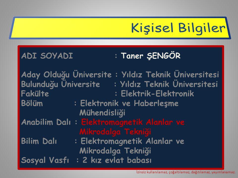 ADI SOYADI : Taner ŞENGÖR Aday Olduğu Üniversite : Yıldız Teknik Üniversitesi Bulunduğu Üniversite : Yıldız Teknik Üniversitesi Fakülte : Elektrik-Ele