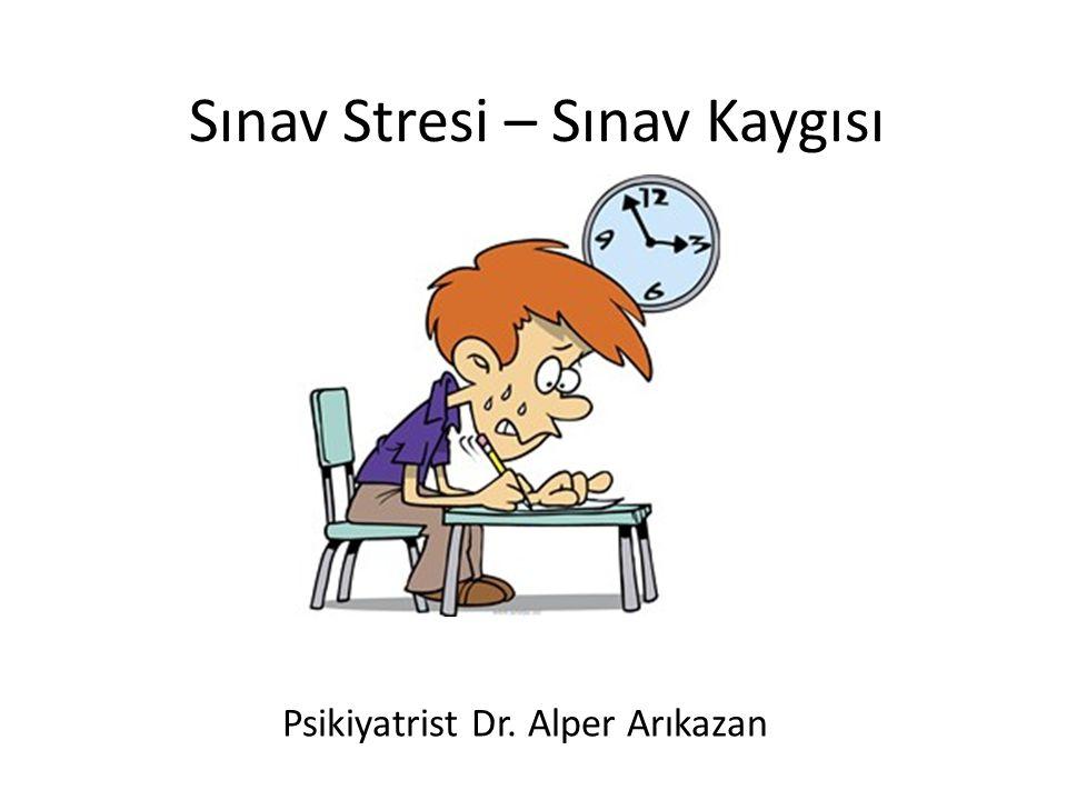 Sınav Stresi – Sınav Kaygısı Psikiyatrist Dr. Alper Arıkazan