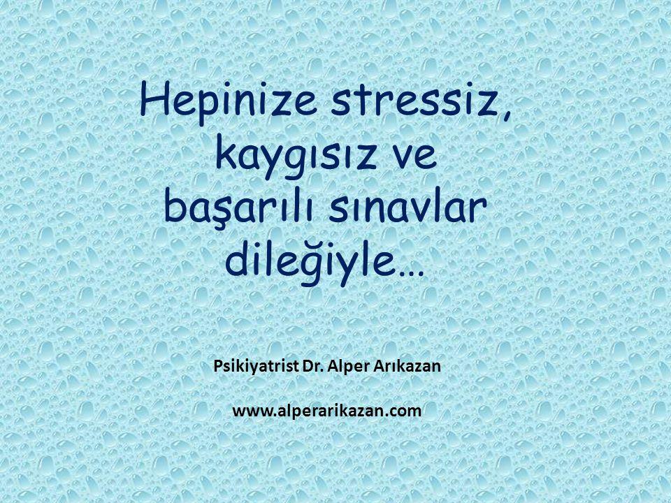 Hepinize stressiz, kaygısız ve başarılı sınavlar dileğiyle… Psikiyatrist Dr. Alper Arıkazan www.alperarikazan.com