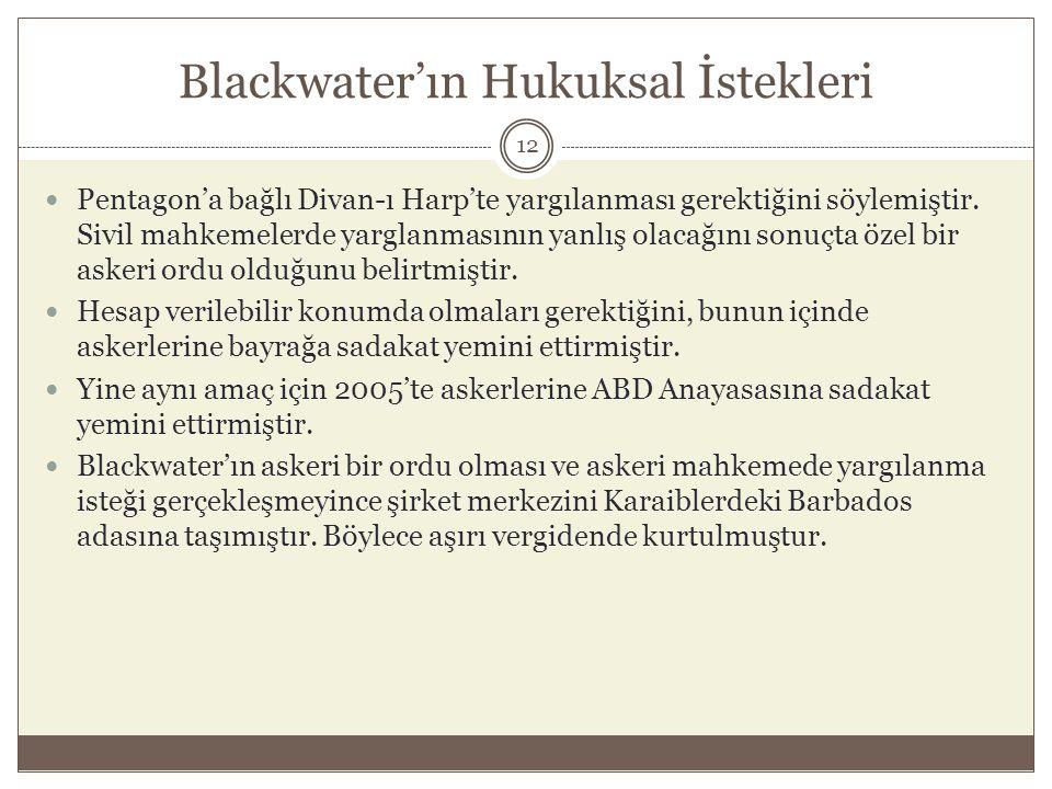 Blackwater'ın Hukuksal İstekleri  Pentagon'a bağlı Divan-ı Harp'te yargılanması gerektiğini söylemiştir. Sivil mahkemelerde yarglanmasının yanlış ola