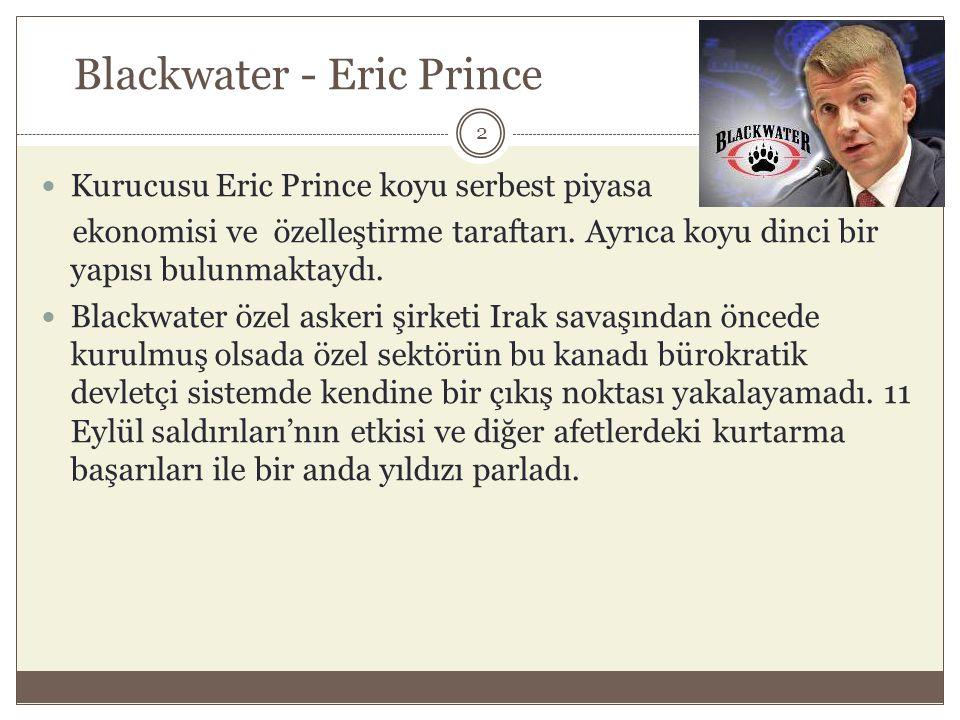 Blackwater - Eric Prince  Kurucusu Eric Prince koyu serbest piyasa ekonomisi ve özelleştirme taraftarı. Ayrıca koyu dinci bir yapısı bulunmaktaydı. 