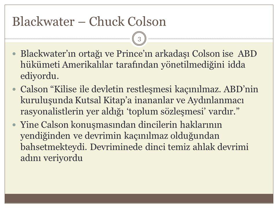Blackwater – Chuck Colson  Blackwater'ın ortağı ve Prince'ın arkadaşı Colson ise ABD hükümeti Amerikalılar tarafından yönetilmediğini idda ediyordu.