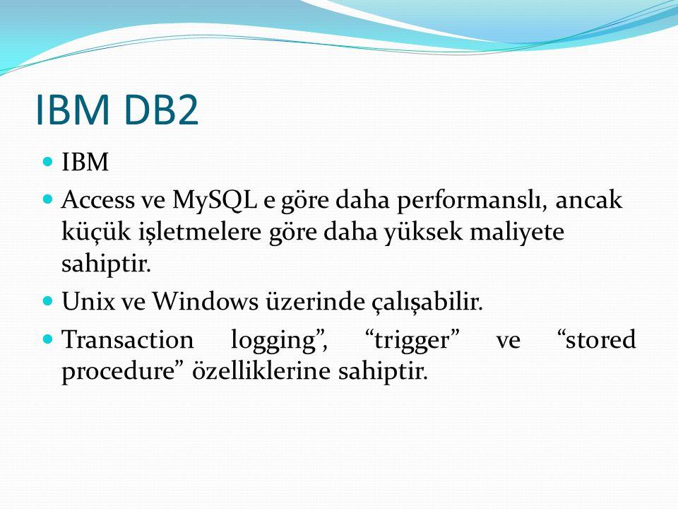 IBM DB2  IBM  Access ve MySQL e göre daha performanslı, ancak küçük işletmelere göre daha yüksek maliyete sahiptir.  Unix ve Windows üzerinde çalış