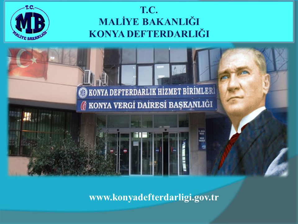 T.C. MALİYE BAKANLIĞI KONYA DEFTERDARLIĞI www.konyadefterdarligi.gov.tr
