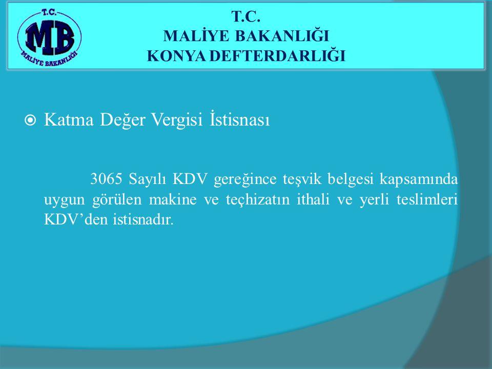  Katma Değer Vergisi İstisnası 3065 Sayılı KDV gereğince teşvik belgesi kapsamında uygun görülen makine ve teçhizatın ithali ve yerli teslimleri KDV'