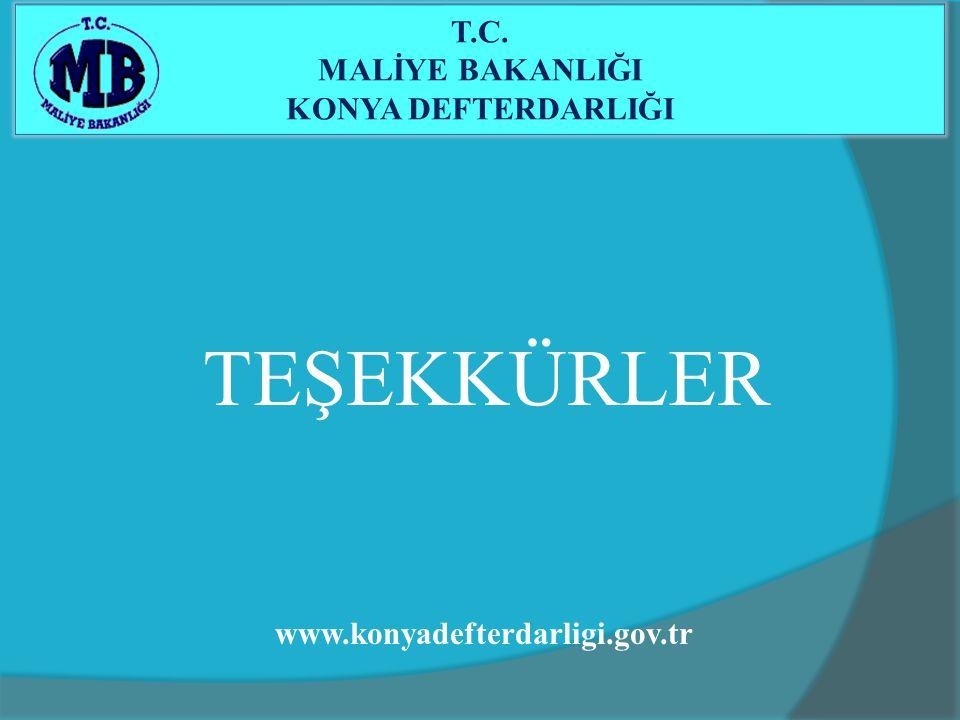 TEŞEKKÜRLER T.C. MALİYE BAKANLIĞI KONYA DEFTERDARLIĞI www.konyadefterdarligi.gov.tr